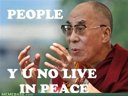 Dalai Lama: People, Y U No Live in Peace