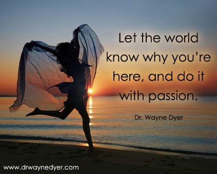 Let the world know why you're here, and do it with passion.