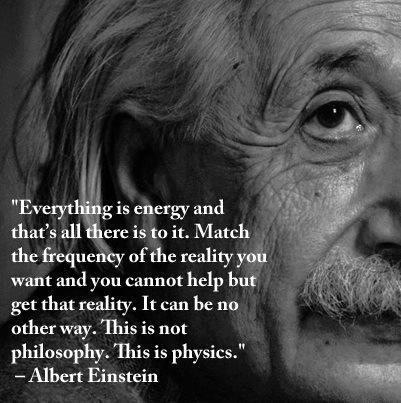 albert-einstein-everything-is-energy-and-thats-all-there-is-to-it-match-the-frequency-of-the-reality-you-want-and-you-cannot-help-but-get-that-reality-it-can-be-no-other-way-this-is-not