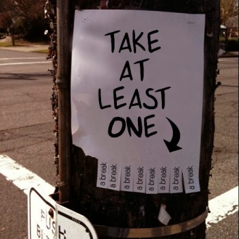 Take At Least One (A Break) / Tear-Off Flyer for Home, Street or Office