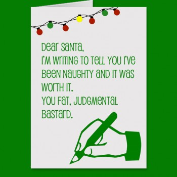 Funny Dear Santa Card / I've Been Naughty and It Was Worth It