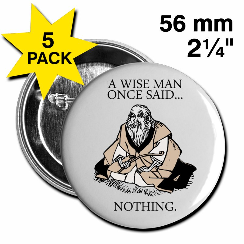 a-wise-man-once-said-nothing-pins-5-pack-large-buttons