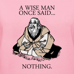 A Wise Man Once Said Nothing Tee