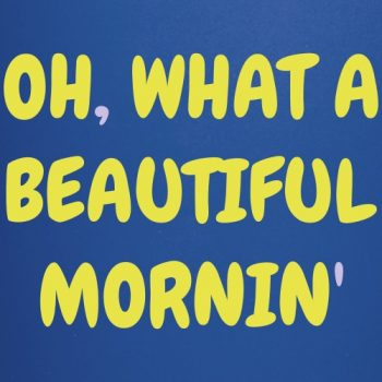 oh what a beautiful mornin tshirt TEE