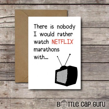 """There is nobody I would rather watch Netflix marathons with."" - Funny Romantic Card"