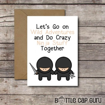 Let's Go on Wild Adventures & Do Crazy Ninja Stuff Together / Funny Romantic Card