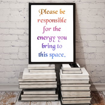 Please Be Responsible for the Energy You Bring to This Space // Printable Poster