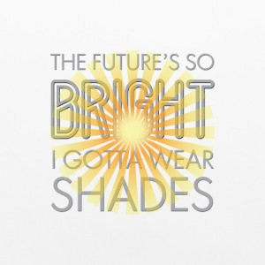 The Future's So Bright I Gotta Wear Shades TEE