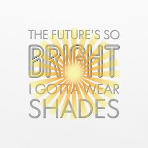The Future's So Bright I Gotta Wear Shades TEE