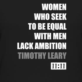 Women Who Seek To Be Equal With Men Lack Ambition Tee