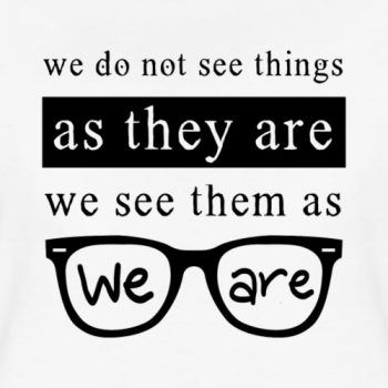 we do not see things as they are tee