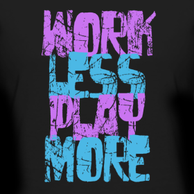 Work Less, Play More Tee
