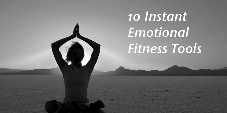 10 Instant Emotional Fitness Tools