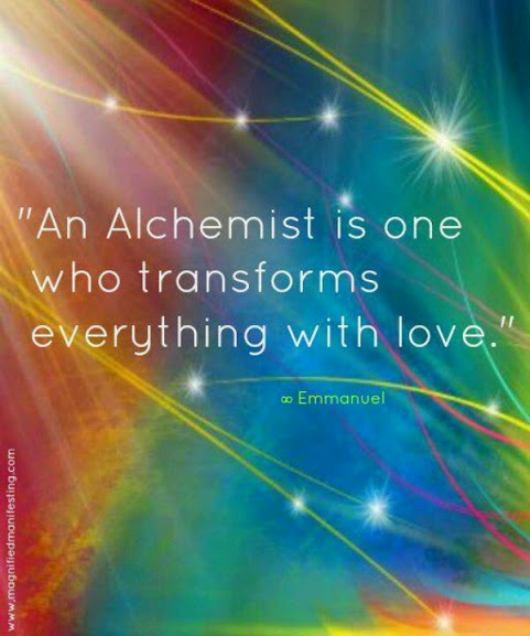 """An alchemist is one who transforms everything with love."" – Emmanuel"