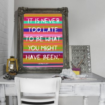 "Inspirational Poster ""It Is Never Too Late to Be What You Might Have Been"" Colorful, Printable Wall Decor, Typography, Art *Instant Download"