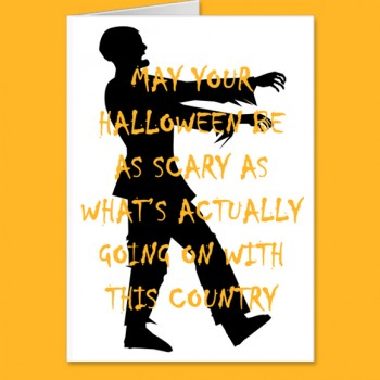 """May your Halloween be as scary as what's actually going on with this country."" FREE Printable card."