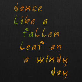 Dance like a fallen leaf on a windy day. tee