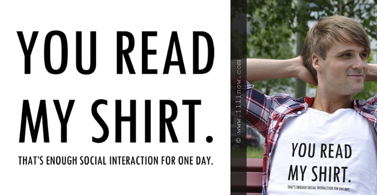 You read my shirt thats enough social interaction for one day.