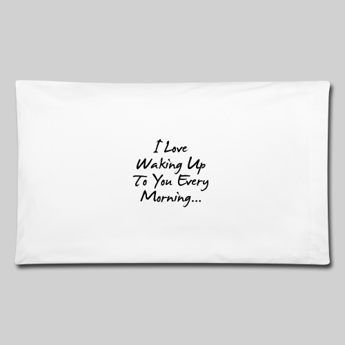 i love waking up to you every morning pillow case