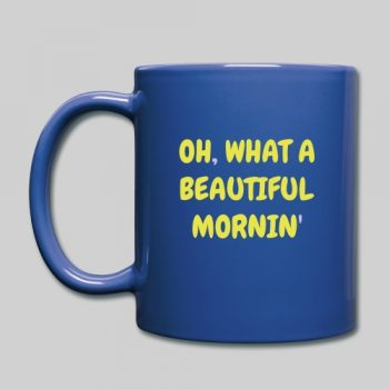 oh what a beautiful mornin' coffee mug