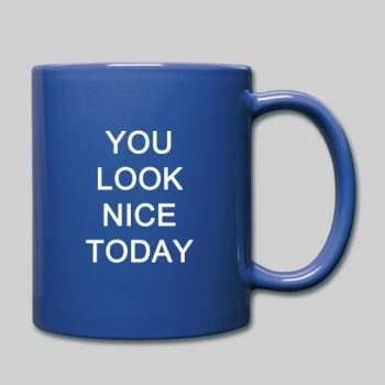 you look nice today coffee mug