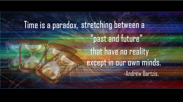 "Time is a paradox, stretching between a ""past and future"" that have no reality except in our own minds."