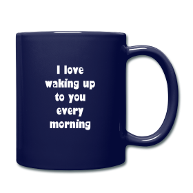 I Love Waking Up To You Every Morning Coffee Mug