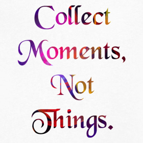 Collect Moments, Not Things - T-Shirts & Gifts Tee