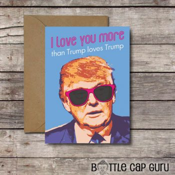 I Love You More Than Trump Loves Trump Valentine Card