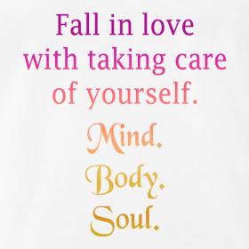 Fall in love with taking care of yourself. Mind. Body. Soul. Tee