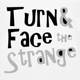 Turn & Face the Strange / View T-Shirts and Gifts