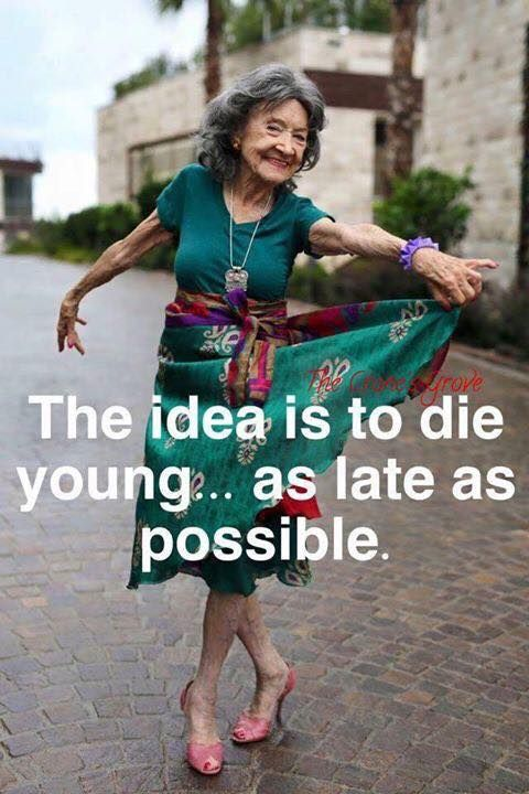 the idea is to young as late as possible