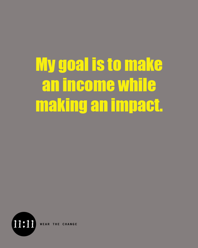 My goal is to make an  income while making an impact.